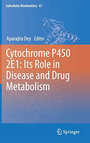 Cytochrome P450 2E1: Its Role in Disease and Drug Metabolism (Subcellular Biochemistry (67), Band 67)