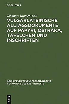 Vulgärlateinische Alltagsdokumente auf Papyri, Ostraka, Täfelchen und Inschriften (Archiv für Papyrusforschung und verwandte Gebiete - Beihefte)