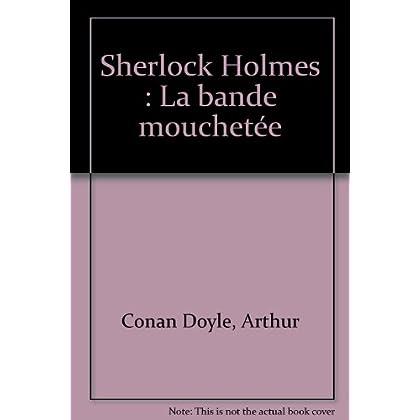 Sherlock Holmes : La bande mouchetée