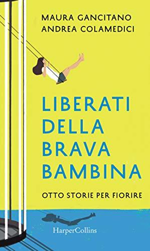 Liberati della brava bambina: Otto storie per fiorire (Italian Edition)