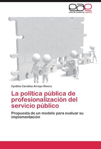 La política pública de profesionalización del servicio público: Propuesta de un modelo para evaluar su implementación