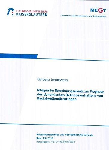Integrierter Berechnungsansatz zur Prognose des dynamischen Betriebsverhaltens von Radialwellendichtringen (Maschinenelemente- und Getriebetechnik - Berichte)