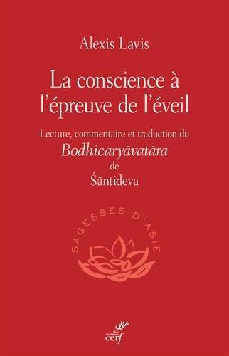 La conscience à l'épreuve de l'éveil. Le Bodhicaryavatara par Santideva;Alexis Lavis