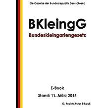 Bundeskleingartengesetz (BKleingG) - E-Book - Stand: 11. März 2016