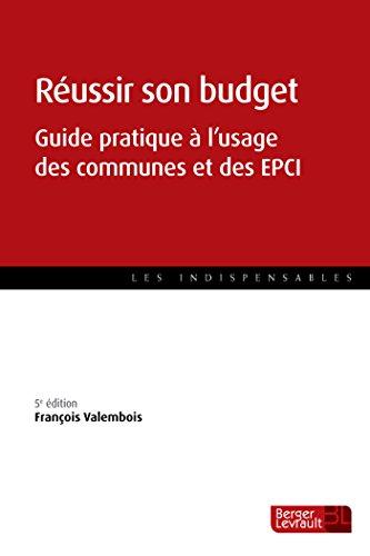 Réussir son budget : Guide pratique à l'usage des communes et des EPCI par François Valembois