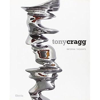 Tony Cragg. Material Thoughts. Catalogo Della Mostra (Milano, 27 Settembre-25 Novembre 2007). Ediz. Italiana-Inglese