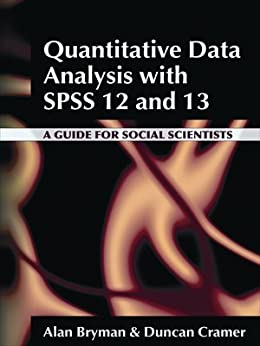 Quantitative Data Analysis with SPSS 12 and 13: A Guide for Social Scientists by [Bryman, Alan, Cramer, Duncan]