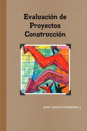 Evaluacion de Proyectos de Construccion por JOSE ADOLFO HERRERA A