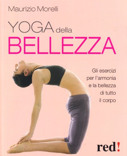 yoga della bellezza. gli esercizi per l'armonia e la bellezza di tutto il corpo