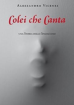 Colei che canta (Storie dello Spadaccino Vol. 2) di [Vicenzi, Alessandro]