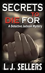 Secrets to Die For: A Detective Jackson Mystery: 1 by L.J. Sellers (2011-01-28)