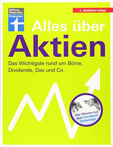 Alles über Aktien: Alle Fakten rund um die Börse, Dividende, Dax & Co. - Erfolgreich Vermögen aufbauen - Anlagefehler vermeiden