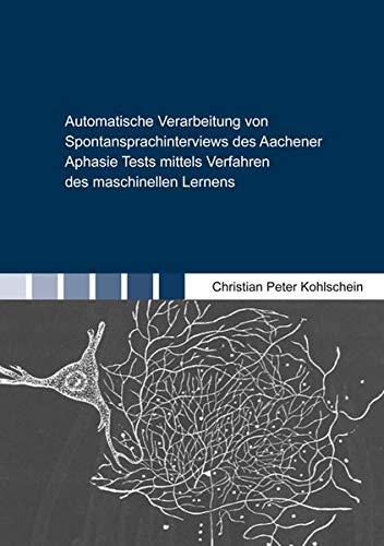 Automatische Verarbeitung von Spontansprachinterviews des Aachener Aphasie Tests mittels Verfahren des maschinellen Lernens (Berichte aus dem Maschinenbau)