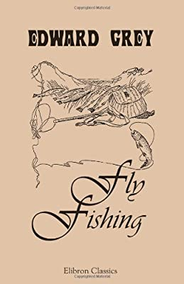 Fly Fishing: Edited by the marquess of Granby and Mr. George A. B. Dewar from Adamant Media Corporation