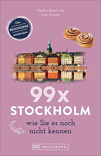 Bruckmann Reiseführer: 99 x Stockholm wie Sie es noch nicht kennen. 99x Kultur, Natur, Essen und Hotspots abseits der bekannten Highlights. NEU 2019
