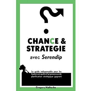 CHANCE & STRATEGIE avec Serendip: Le guide indispensable pour les leaders en quête d'un processus de planification stratégique gagnant