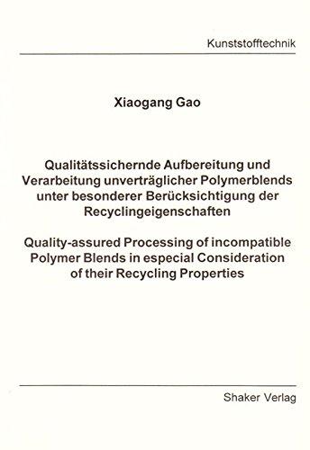 Qualitätssichernde Aufbereitung und Verarbeitung unverträglicher Polymerblends unter besonderer Berücksichtigung der Recyclingeigenschaften - Consideration of their Recycling Properties
