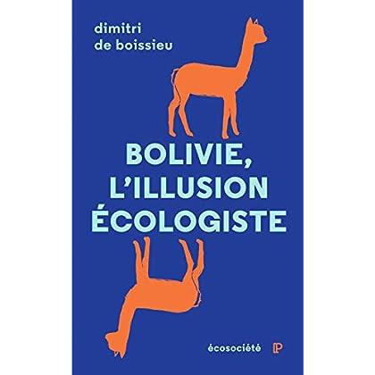 Bolivie : l'illusion écologiste : Voyage entre nature et politique au pays d'Evo Morales