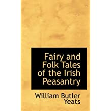 Fairy and Folk Tales of the Irish Peasantry by William Butler Yeats (2009-04-19)