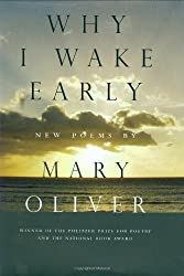 Why I Wake Early by Mary Oliver (2004-04-15)