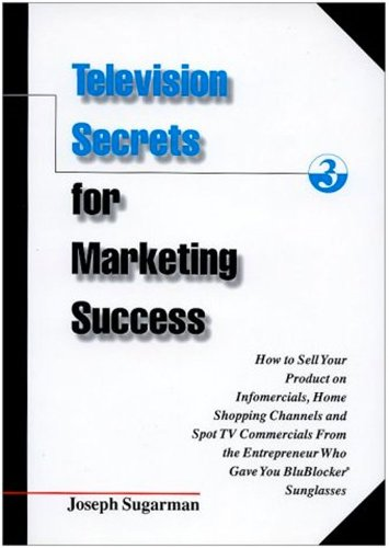 Television Secrets for Marketing Success: How to Sell Your Product on Infomercials, Home Shopping Channels & Spot TV Commercials from the Entrepreneur ... Blublocker(R) Sunglasses (English Edition)