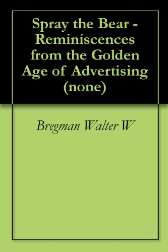 spray-the-bear-reminiscences-from-the-golden-age-of-advertising-none-book-0-english-edition