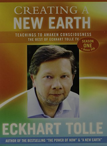 Creating a New Earth: Teachings to Awaken Consciousness: The Best of Eckhart Tolle TV - Season One