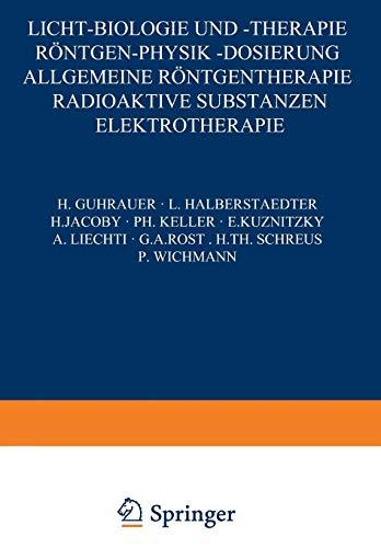 Licht-Biologie und -Therapie Röntgen-Physik -Dosierung: Allgemeine Röntgentherapie Radioaktive Substanzen Elektrotherapie (Handbuch der Haut- und Geschlechtskrankheiten)