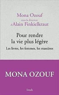 Pour rendre la vie plus légère ; les livres, les femmes, les manières  par Mona Ozouf