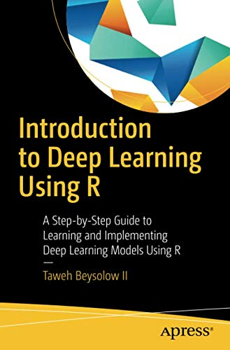 Introduction to Deep Learning Using R: A Step-by-Step Guide to Learning and Implementing Deep Learning Models Using R -