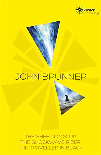 John Brunner SF Gateway Omnibus: The Sheep Look Up, The Shockwave Rider, The Traveller in Black (Sf Gateway Library)
