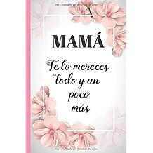 MAMÁ, TE LO MERECES TODO Y UN POCO MÁS: CUADERNO 6