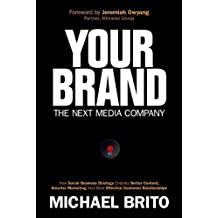Your Brand, The Next Media Company: How a Social Business Strategy Enables Better Content, Smarter Marketing, and Deeper Customer Relationships