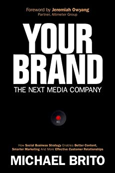 Your Brand, The Next Media Company: How a Social Business Strategy Enables Better Content, Smarter Marketing, and Deeper Customer Relationships par [Brito, Michael]
