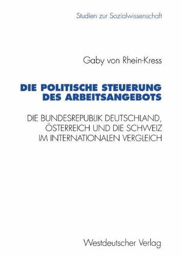 Die politische Steuerung des Arbeitsangebots: Die Bundesrepublik Deutschland, Österreich und die Schweiz im internationalen Vergleich (Studien zur Sozialwissenschaft, Band 158)
