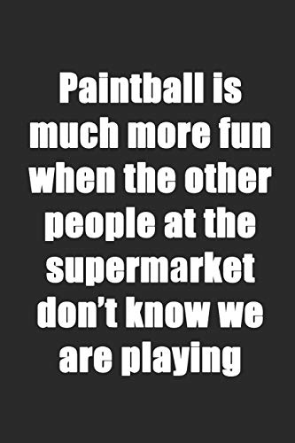 Paintball Is Much More Fun When The Other People At The Supermarket Don\'t Know We Are Playing: Notizbuch / Tagebuch / Heft mit Punkteraster Seiten. ... Journal, Planer für Termine oder To-Do-Liste.