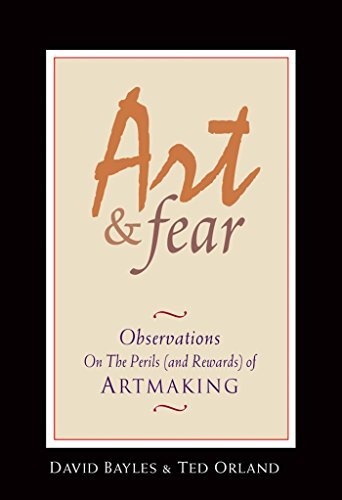 Art & Fear: Observations On the Perils (and Rewards) of Artmaking by David Bayles (2001-04-01)