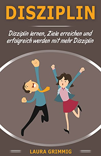 Disziplin : Disziplin lernen, Ziele erreichen und erfolgreich werden mit mehr Disziplin