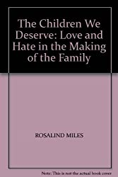 THE CHILDREN WE DESERVE: LOVE AND HATE IN THE MAKING OF THE FAMILY