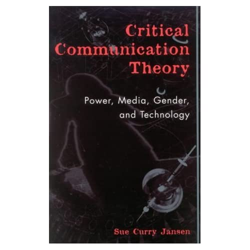 Critical Communication Theory: Power, Media, Gender and Technology (Critical Media Studies: Institutions, Politics, and Culture) by Sue Curry Jansen (2002-11-01)