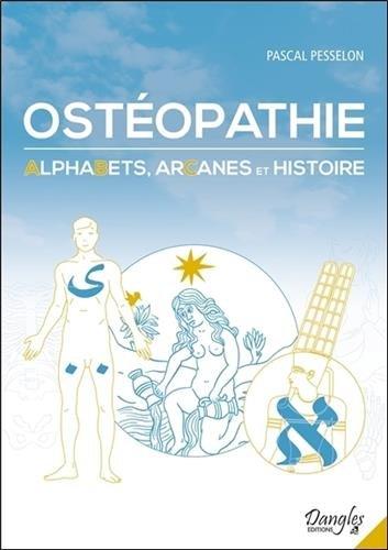 Ostéopathie - Alphabets, Arcanes et Histoire
