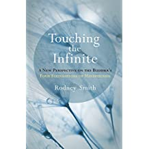 Touching the Infinite: A New Perspective on the Buddha's Four Foundations of Mindfulness