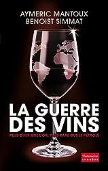La Guerre des vins: Plus cher que l'or, plus rare que le pétrole