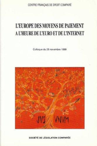 L'Europe des moyens de paiement  l'heure de l'Euro et de l'internet. Colloque organis par le Centre franais de droit compar  la Chambre de Commerce et d'industrie de Paris (26 novembre 1999)