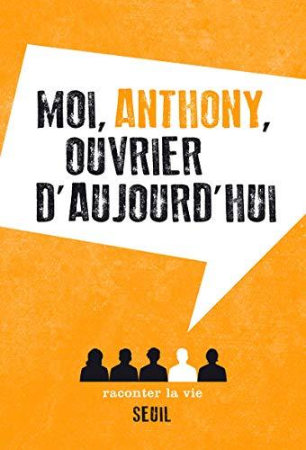Moi, Anthony, ouvrier d'aujourd'hui par Anonyme