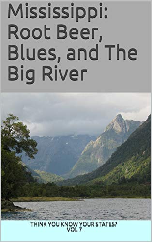 Mississippi: Root Beer, Blues, and The Big River (Think You Know Your States? Book 7) (English Edition)