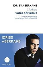 Libérez votre cerveau ! de Idriss ABERKANE