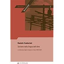 Scrivere nella lingua dell'altro: La letteratura degli immigrati in Italia (1989-2007) (Destini incrociati / Destins croisés, Band 2)