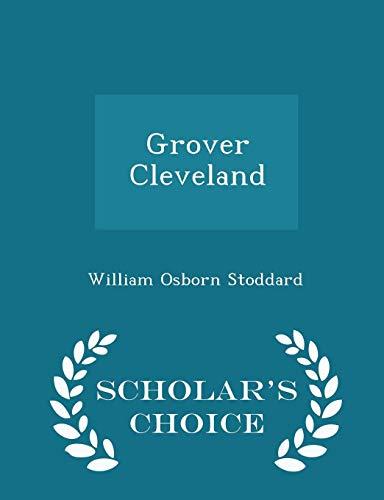 Grover Cleveland - Scholar's Choice Edition
