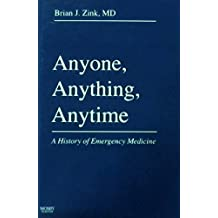 Anyone, Anything, Anytime: A History of Emergency Medicine
